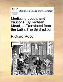 Medical precepts and cautions. By Richard Mead