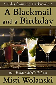 A Blackmail and a Birthday: a short story (Tales from the Darkworld: Ember) by [Wolanski, Misti]