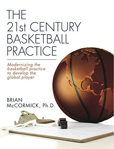 The 21st Century Basketball Practice: Modernizing the basketball practice to develop the global player.