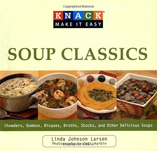 Download Knack Soup Classics: Chowders, Gumbos, Bisques, Broths, Stocks, And Other Delicous Soups (Knack: Make It Easy) ebook