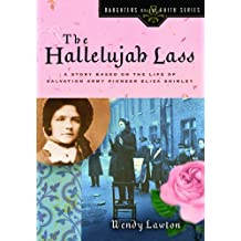 Hallelujah Lass, The: A Story Based on the Life of Salvation Army Pioneer Eliza Shirley