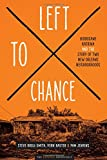 img - for Left to Chance: Hurricane Katrina and the Story of Two New Orleans Neighborhoods (Katrina Bookshelf) book / textbook / text book