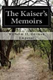 img - for The Kaiser's Memoirs by Wilhelm II, German Emperor (2014-09-24) book / textbook / text book
