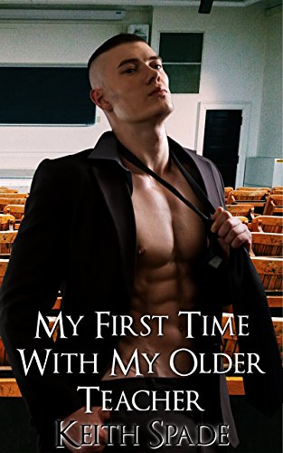 My First Time With My Older Teacher: (First Time Gay MM Erotica, Older Man Younger Man) by [Spade, Keith]