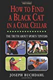 img - for How to Find a Black Cat in a Coal Cellar: The Truth About Sports Tipsters by Joseph Buchdahl (2012-12-01) book / textbook / text book