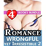 Romance: Wrongful yet Irresistible 2: 4 Books Special Bundle: Hot Girl Romance Series Office Love Affair Stories...