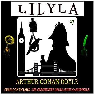 Die Geschichte des blauen Karfunkels (Lilyla - Sherlock Holmes 27) Hörbuch