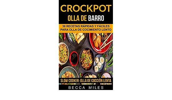Crockpot: Olla De Barro: 30 recetas rápidas y fáciles para olla de cocimiento lento (Slow Cooker: Olla De Cocción Lenta) (Spanish Edition) - Kindle edition ...