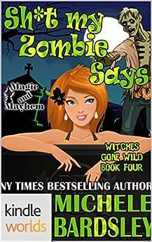 Magic and Mayhem: Sh*t My Zombie Says (Kindle Worlds Novella) (Witches Gone Wild Book 4) by [Bardsley, Michele]