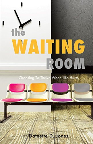 THE WAITING ROOM: Choosing To Thrive When Life Hurts