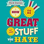 How to Be Great at the Stuff You Hate: The Straight Talking Guide to Persuading, Networking and Selling | Nick Davies