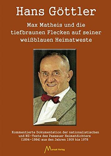 max-matheis-und-die-tiefbraunen-flecken-auf-seiner-weissblauen-heimatweste-kommentierte-dokumentation-der-nationalistischen-und-ns-texte-des-passauer-1894-1984-aus-den-jahren-1909-bis-1978