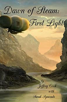 Dawn of Steam: First Light by [Cook, Jeffrey, Symonds, Sarah]