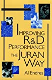 Improving R and D Performance, Juran Institute Staff and Al C. Endres, 0471163708