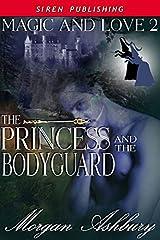 The Princess and the Bodyguard [Magic & Love 2] (Siren Publishing Classic)