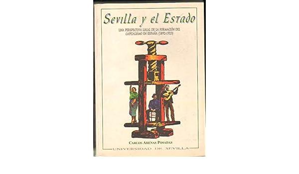 SEVILLA Y EL ESTADO. UNA PERSPECTIVA LOCAL DE LA FORMACION DEL ...