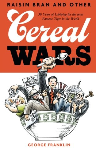 Read Online Raisin Bran and Other Cereal Wars: 30 Years of Lobbying for the Most Famous Tiger in the World PDF