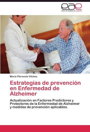 Estrategias de prevención en Enfermedad de Alzheimer Actualización en Factores Predictores y Protectores de la Enfermedad de Alzheimer y medidas de prevención aplicables.  [Vilchez, María Florencia] (Tapa Blanda)