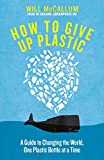 #7: How to Give Up Plastic: A Guide to Saving the World, One Plastic Bottle at a Time