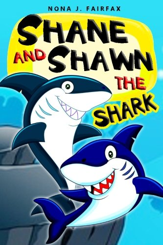 Shane and Shawn the Shark Book 1: Children's Books, Kids Books, Bedtime Stories For Kids, Kids Fantasy (Volume 1) by Nona J Fairfax