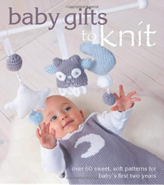 Amazon Com Baby Gifts To Knit Over 60 Sweet And Soft Patterns For Baby S First Two Years 9781570766848 The Editors Of Marie Claire Idees Books