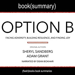 Summary of Option B by Sheryl Sandberg and Adam Grant: Facing Adversity, Building Resilience, and Finding Joy