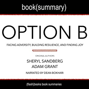 Summary of Option B by Sheryl Sandberg and Adam Grant: Facing Adversity, Building Resilience, and Finding Joy Audiobook