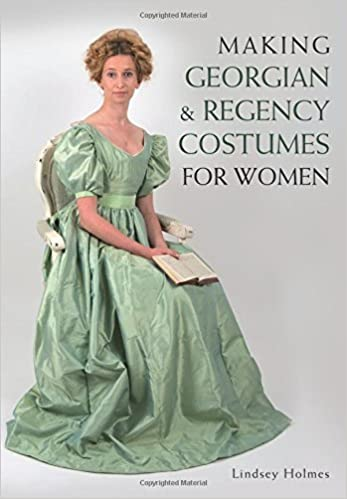 Book Making Georgian and Regency Costumes for Women by Lindsey Holmes (2016-04-01)