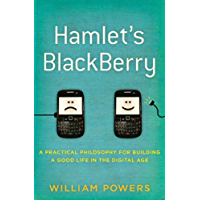 Hamlet's BlackBerry: A Practical Philosophy for Building a Good Life in the Digital Age (English Edition)