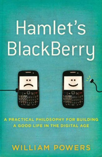 Download Hamlet's BlackBerry: A Practical Philosophy for Building a Good Life in the Digital Age Pdf