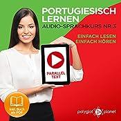 Portugiesisch Lernen - Einfach Lesen | Einfach Hören | Paralleltext [Learn Portuguese - Easy Reading, Easy Listening]: Portugiesisch Audio Sprachkurs Nr. 3 (Einfach Portugiesisch Lernen) (German Edition) |  Polyglot Planet