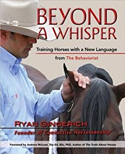 Ryan Gingerich, Ami Hendrickson'sBeyond a Whisper: Training Horses with a New Language from the Behaviorist [Hardcover](2010)