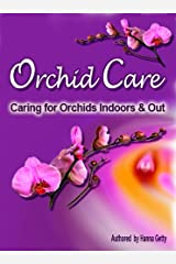 Orchid Care: Growing and Caring for Orchids Indoors & Out Kindle Edition
