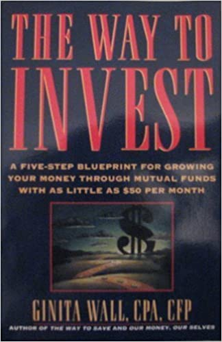 The Way to Invest: A Five-Step Blueprint for Growing Your Money Through Mutual Funds, With As Little As $50 Per Month by Ginita Wall (1995-09-03)