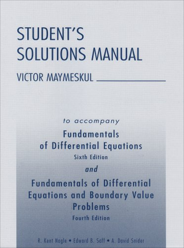 Student's Solutions Manual to Accompany Fundamentals of Differential Equations,and Fundamentals of Differential Equations and Boundary Value Problems, 4th Edition