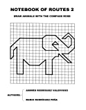 img - for Notebook of Routes 2: Draw Animals with the Compass Rose (Notebooks of Routes) (Volume 2) book / textbook / text book