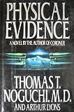Physical Evidence, Thomas T. Noguchi and Arthur Lyons, 0399135308