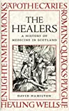 The Healers : A History of Medicine in Scotland, Hamilton, David, 1841830518