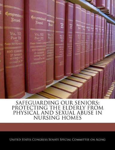 Read Online Safeguarding Our Seniors: Protecting The Elderly From Physical And Sexual Abuse In Nursing Homes pdf