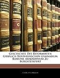 Geschichte Des Reformirten Gräflich Bentheimschen Gymnasium Illustre Arnoldinum Zu Burgsteinfurt, Georg Heuermann, 1141674823