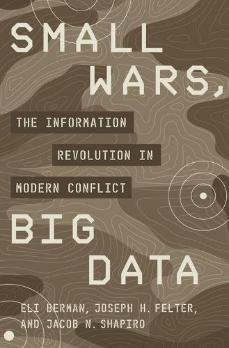 Small Wars  Big Data  The Information Revolution In Modern Conflict