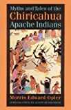 Myths and Tales of the Chiricahua Apache Indians, Morris E. Opler, 0803286023