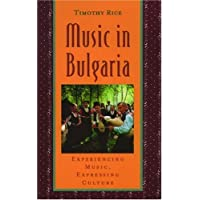 Music in Bulgaria: Experiencing Music, Expressing Culture (Global Music Series)