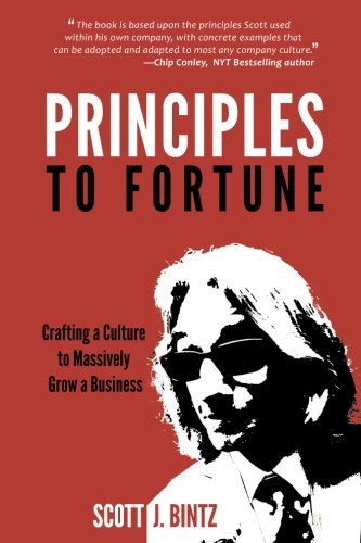 Principles to Fortune: Crafting a Culture to Massively Grow a Business