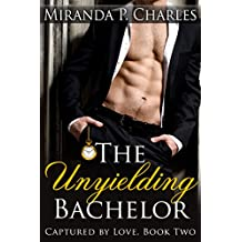The Unyielding Bachelor (Captured by Love Book 2) (English Edition)