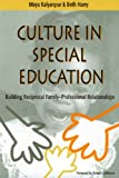 Culture in Special Education: Building Reciprocal Family - Professional Relationships