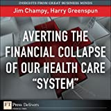 "Averting the Financial Collapse of Our Health Care ""System"""