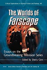 The Worlds of Farscape: Essays on the Groundbreaking Television Series (Critical Explorations in Science Fiction and Fantasy Book 40) Kindle Edition