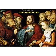 225 Color Paintings of Lucas Cranach the Elder (Lucas Cranach der Ältere) - German Renaissance Painter (October 4, 1472 - October 16, 1553)