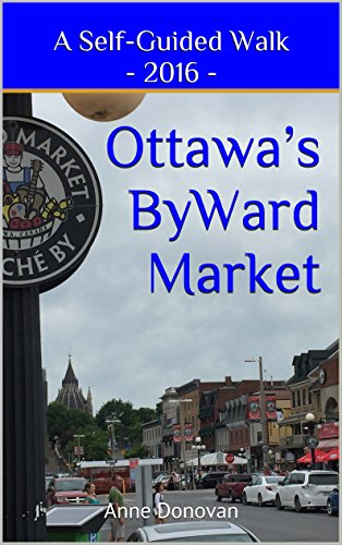 Ottawa's ByWard Market 2016: A Self-Guided Walk